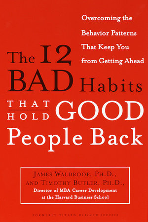 The 12 Bad Habits That Hold Good People Back by Timothy Butler, Ph.D. and James Waldroop, Ph.D.