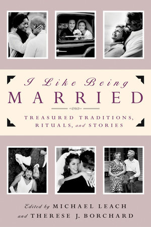 I Like Being Married by Therese J. Borchard and Michael Leach