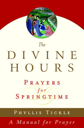 The Divine Hours (Volume Three): Prayers for Springtime by
