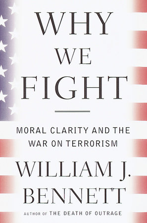 Why We Fight by William J. Bennett