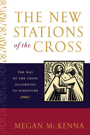 The New Stations of the Cross by Megan McKenna