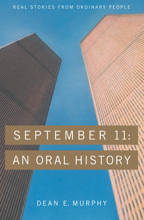 September 11:  An Oral History by Dean Murphy