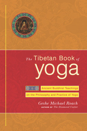 The Tibetan Book of Yoga by Geshe Michael Roach