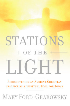 Stations of the Light by Mary Ford-Grabowsky