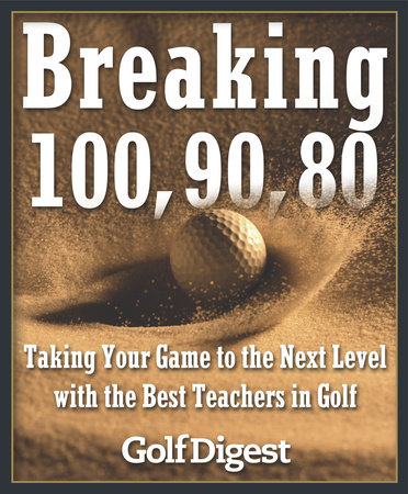 Breaking 100, 90, 80 by Golf Digest
