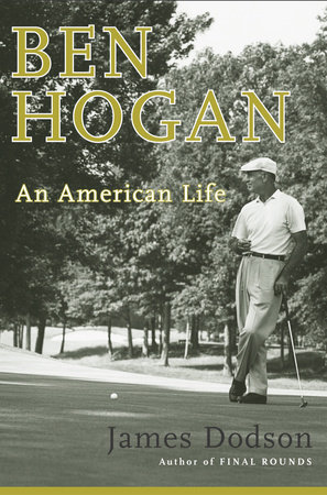 Ben Hogan by James Dodson