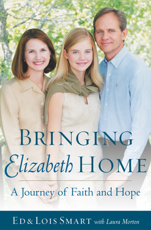 Bringing Elizabeth Home by Lois Smart and Ed Smart