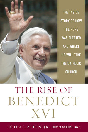 The Rise of Benedict XVI by John L. Allen, Jr.