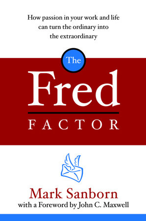 The Fred Factor by Mark Sanborn