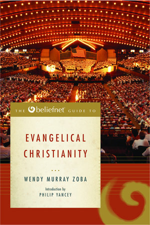 The Beliefnet Guide to Evangelical Christianity by