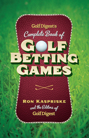 Golf Digest's Complete Book of Golf Betting Games by