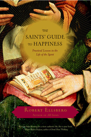 The Saints' Guide to Happiness by Robert Ellsberg
