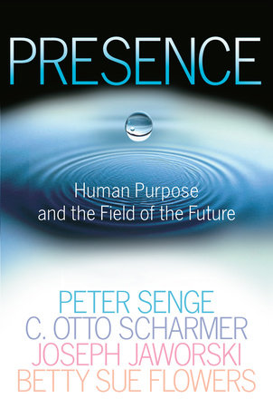 Presence by C. Otto Scharmer, Peter M. Senge, Joseph Jaworski and Betty Sue Flowers