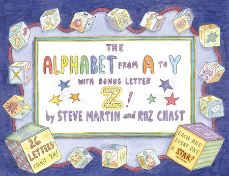 The Alphabet from A to Y With Bonus Letter Z! by Roz Chast and Steve Martin