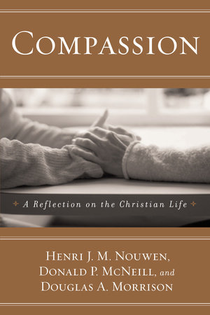Compassion by Donald P. Mcneill, Henri Nouwen and Douglas A. Morrison