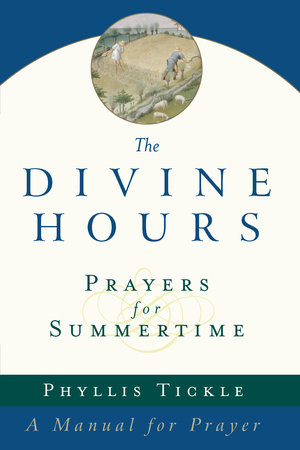 The Divine Hours (Volume One): Prayers for Summertime by