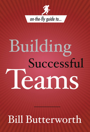 On the Fly Guide to...Building Successful Teams by Bill Butterworth