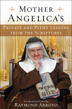 Mother Angelica's Private and Pithy Lessons from the Scriptures by