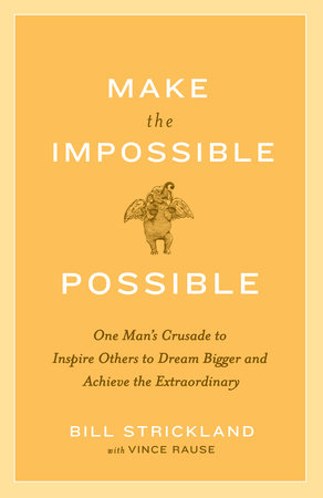 Make the Impossible Possible by Vince Rause and Bill Strickland