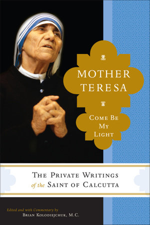 Mother Teresa: Come Be My Light by