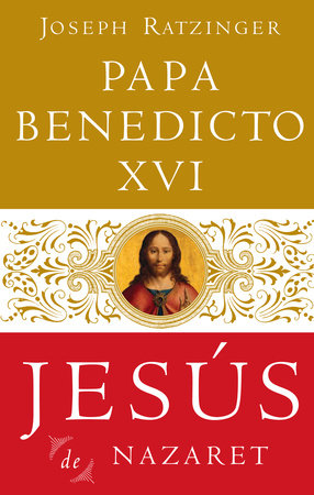 Jesús De Nazaret by Papa Benedicto XVI and Joseph Ratzinger