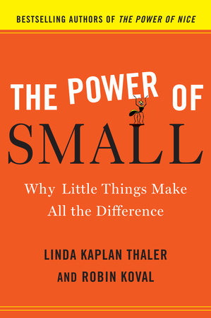 The Power of Small by Linda Kaplan Thaler and Robin Koval