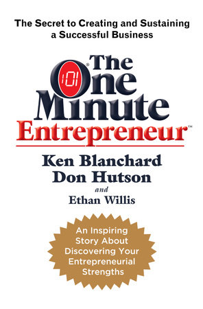 The One Minute Entrepreneur by Ken Blanchard, Don Hutson and Ethan Willis