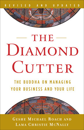 The Diamond Cutter by Lama Christie McNally and Geshe Michael Roach