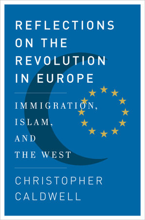 Reflections on the Revolution In Europe by Christopher Caldwell