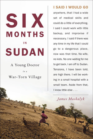 Six Months in Sudan by Dr. James Maskalyk