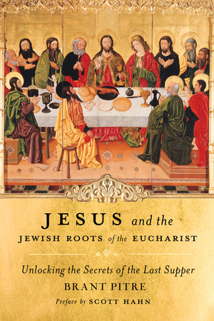 Jesus and the Jewish Roots of the Eucharist by