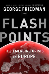 Friedman – Flashpoints: The Emerging Crisis in Europe