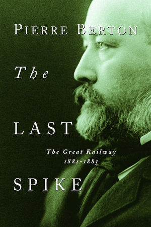 The Last Spike by Pierre Berton