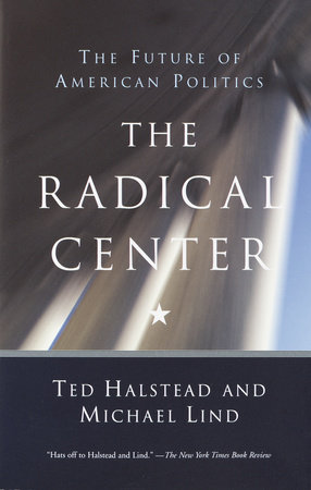 The Radical Center by Michael Lind and Ted Halstead