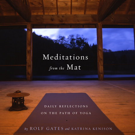 Meditations from the Mat by Katrina Kenison and Rolf Gates