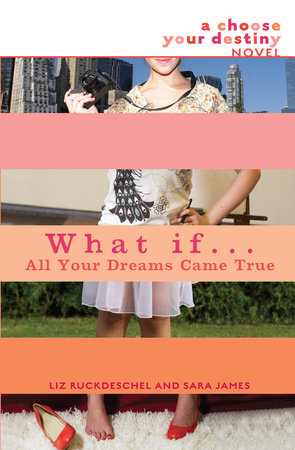 What If . . . All Your Dreams Came True by Sara James and Liz Ruckdeschel