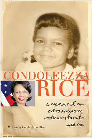 Condoleezza Rice: A Memoir of My Extraordinary, Ordinary Family and Me by