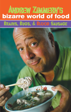 Andrew Zimmern's Bizarre World of Food: Brains, Bugs, and Blood Sausage by