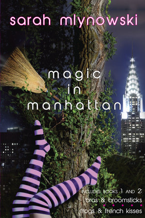 Magic in Manhattan: Bras & Broomsticks and Frogs & French Kisses by