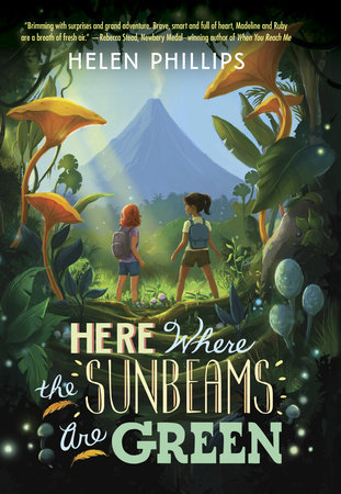 Here Where the Sunbeams Are Green by Helen Phillips