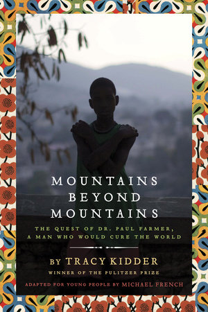 Mountains Beyond Mountains (Adapted for Young People) by Tracy Kidder and Michael French