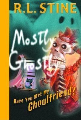 Have You Met My Ghoulfriend? by R.L. Stine