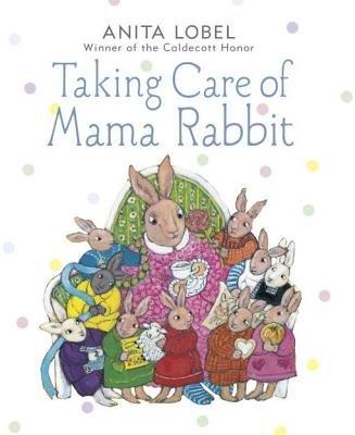 Taking Care of Mama Rabbit by Anita Lobel