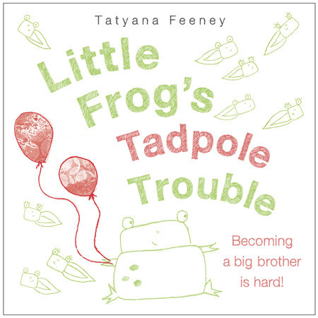 Little Frog's Tadpole Trouble by Tatyana Feeney