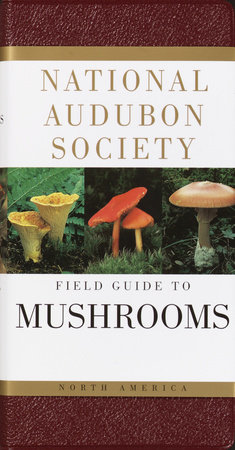 National Audubon Society Field Guide to North American Mushrooms by