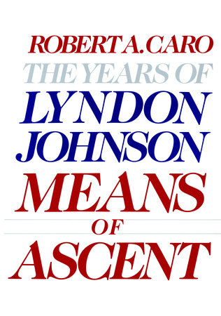 Means of Ascent by Robert A. Caro