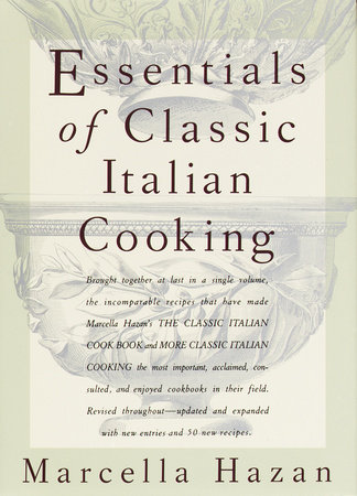 Essentials of Classic Italian Cooking by Marcella Hazan