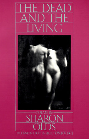 THE DEAD & THE LIVING by Sharon Olds