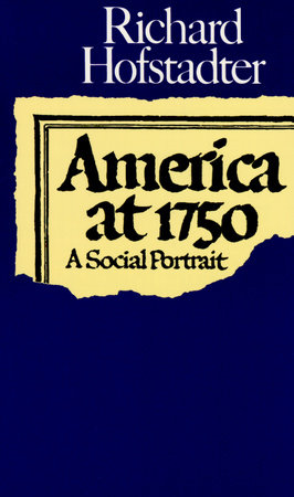 AMERICA AT 1750 by Richard Hofstadter