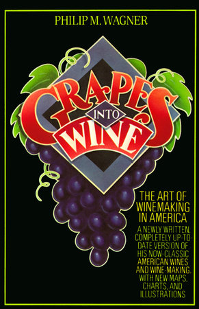 Grapes into Wine by Philip M. Wagner